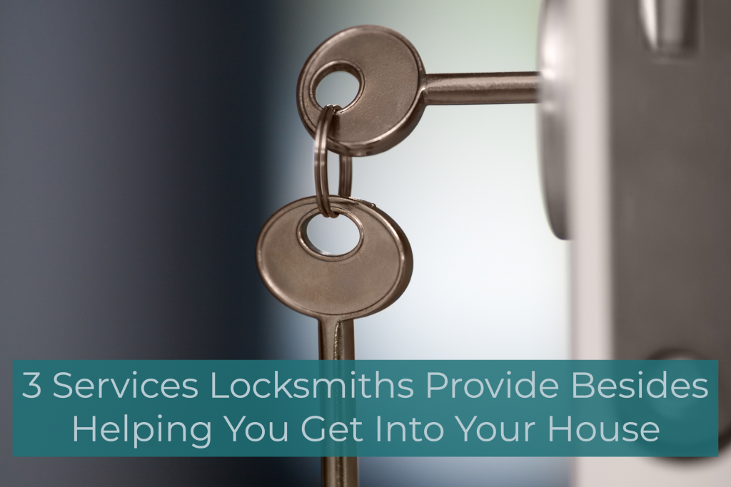 3 Services Locksmiths Provide Besides Helping You Get Into Your House