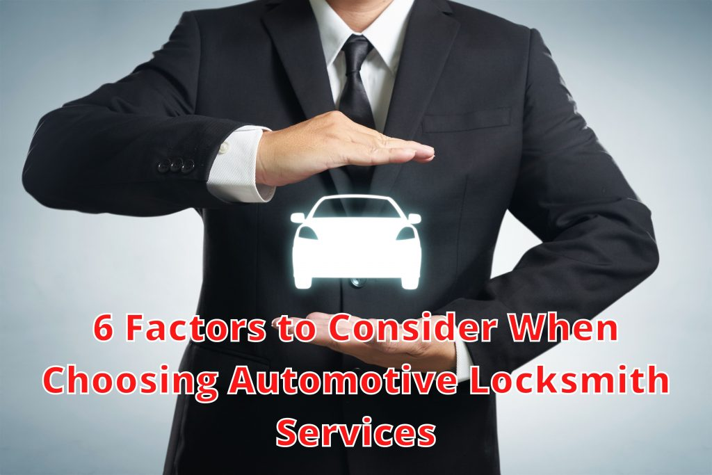 6 Factors to Consider When Choosing Automotive Locksmith Services